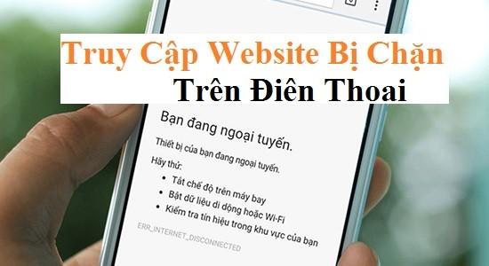 Cách truy cập website bị chặn trên điện thoại và máy tính